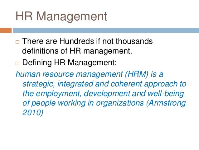 HR Management  There are Hundreds if not thousands definitions of HR management.  Defining HR Management: human resource...