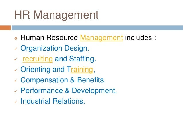 HR Management  Human Resource Management includes :  Organization Design.  recruiting and Staffing.  Orienting and Tra...
