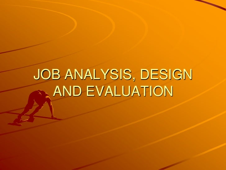 JOB ANALYSIS, DESIGN  AND EVALUATION