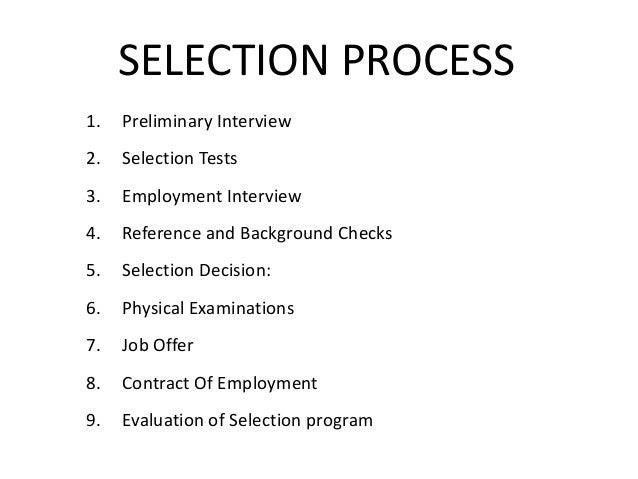 employee selection in india is a process of elimination and not an evaluation The existing employees refer evaluation of internal sources: let us, evaluate the internal source of recruitment theoretically, recruitment process is said to end with receipt of application in practice the activity extends to the screening applicants as to eliminate those who are not qualified for.