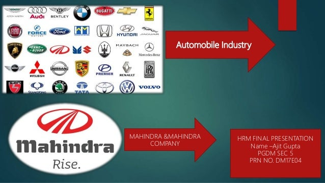Automobile Industry HRM FINAL PRESENTATION Name –Ajit Gupta PGDM SEC 5 PRN NO. DM17E04 MAHINDRA &MAHINDRA COMPANY
