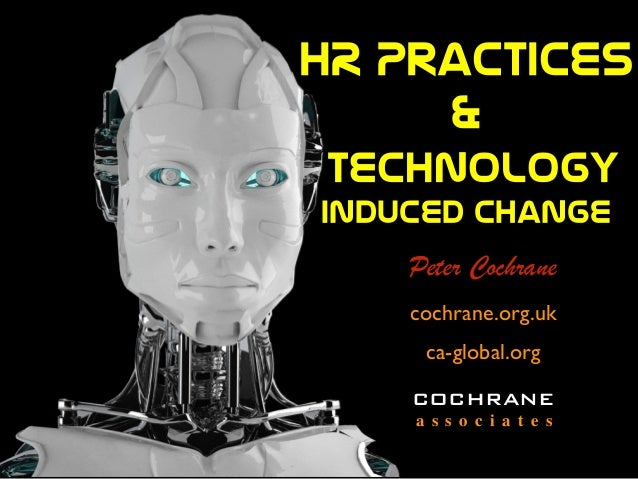 HR Practices  &   TechnologY  induced change  COCHRANE a s s o c i a t e s cochrane.org.uk ca-global.org Peter Coch...