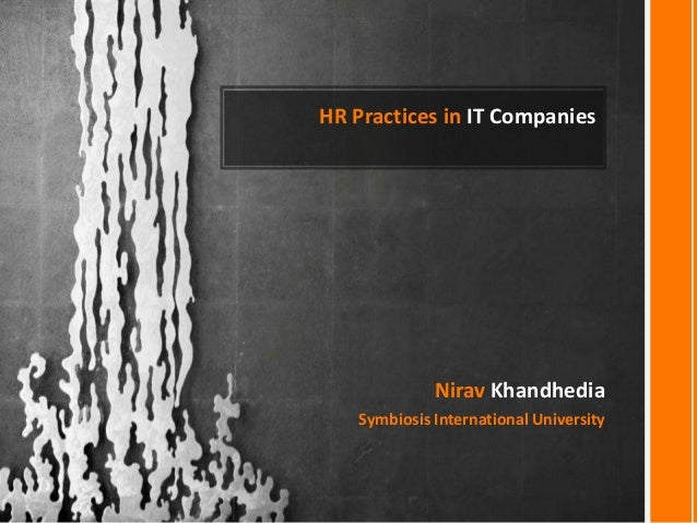 HR Practices in IT Companies             Nirav Khandhedia   Symbiosis International University
