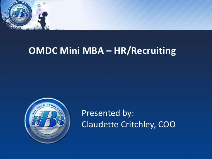 OMDC Mini MBA – HR/Recruiting          Presented by:          Claudette Critchley, COO