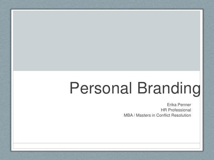 Personal Branding <br />Erika Penner <br />HR Professional <br />MBA / Masters in Conflict Resolution <br />