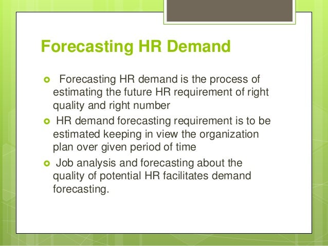 forecasting hr needs Based on these analyses, a determination can be made as to the proper hr programmatic activities required to achieve the correct workforce composition workforce planning then involves three stages: forecasting workforce needs, determining internal and external supply of employees, and developing.