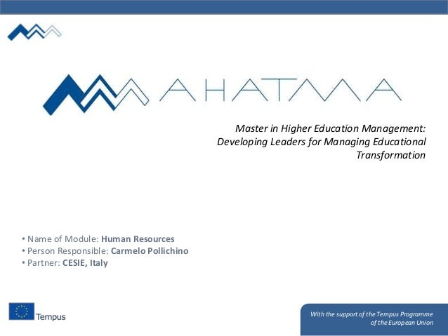 With the support of the Tempus Programme of the European Union Master in Higher Education Management: Developing Leaders f...