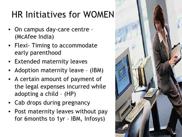 HR Initiatives for WOMEN <ul><li>On campus day-care centre – (McAfee India) </li></ul><ul><li>Flexi- Timing to accommodate...