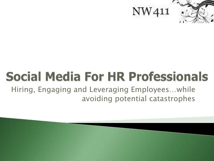 Social Media For HR Professionals<br />Hiring, Engaging and Leveraging Employees…while avoiding potential catastrophes<br />