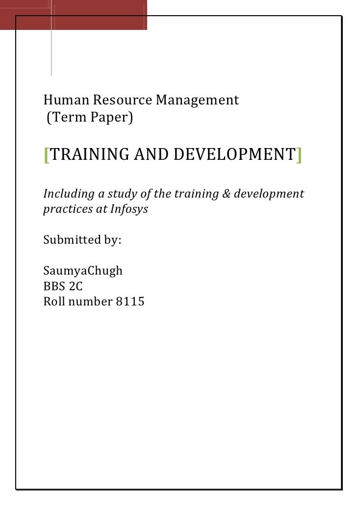 Human Resource Management(Term Paper)[TRAINING AND DEVELOPMENT]Including a study of the training & developmentpractices at...