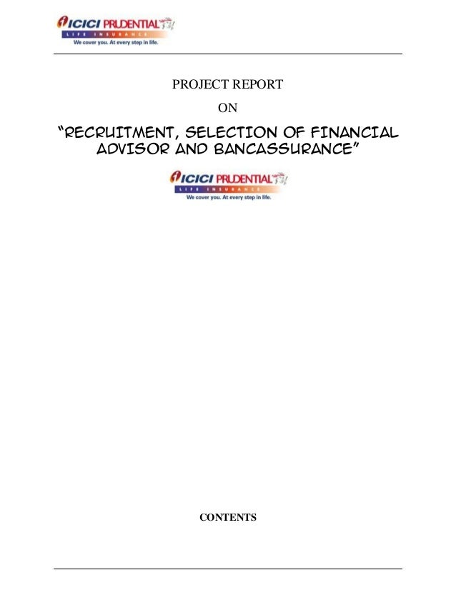 """PROJECT REPORT ON """"RECRUITMENT, SELECTION OF FINANCIAL ADVISOR AND BANCASSURANCE"""" CONTENTS"""