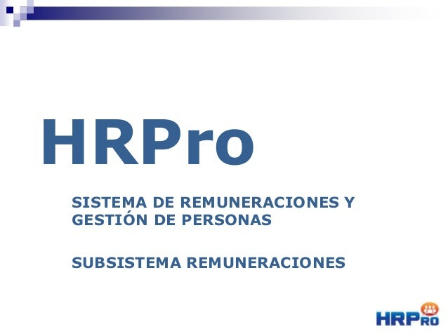 HRPro SISTEMA DE REMUNERACIONES Y GESTIÓN DE PERSONAS SUBSISTEMA REMUNERACIONES