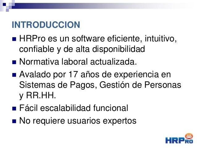 INTRODUCCION  HRPro es un software eficiente, intuitivo, confiable y de alta disponibilidad  Normativa laboral actualiza...
