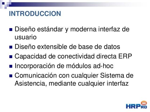  Diseño estándar y moderna interfaz de usuario  Diseño extensible de base de datos  Capacidad de conectividad directa E...