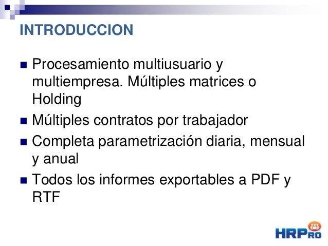 Procesamiento multiusuario y multiempresa. Múltiples matrices o Holding  Múltiples contratos por trabajador  Completa ...