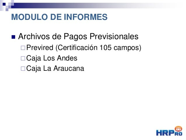  Archivos de Pagos Previsionales Previred (Certificación 105 campos) Caja Los Andes Caja La Araucana MODULO DE INFORMES