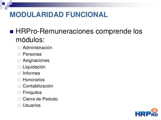  HRPro-Remuneraciones comprende los módulos:  Administración  Personas  Asignaciones  Liquidación  Informes  Honora...