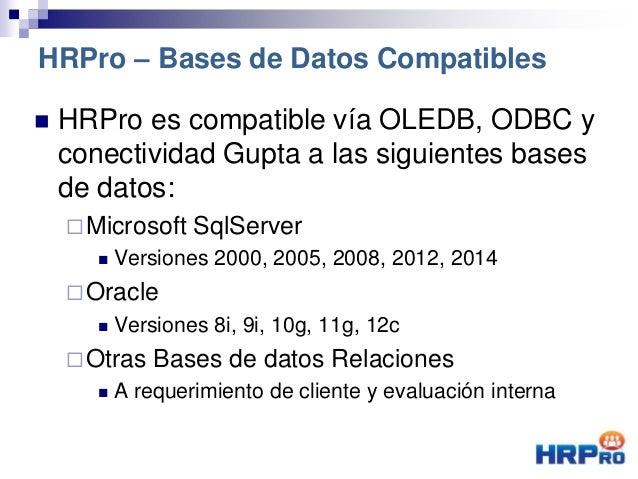  HRPro es compatible vía OLEDB, ODBC y conectividad Gupta a las siguientes bases de datos: Microsoft SqlServer  Version...