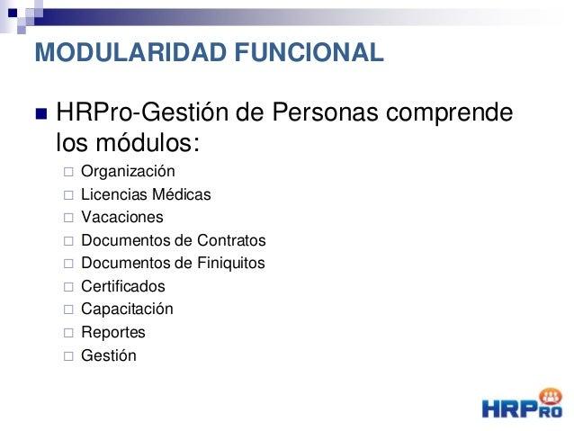  HRPro-Gestión de Personas comprende los módulos:  Organización  Licencias Médicas  Vacaciones  Documentos de Contrat...