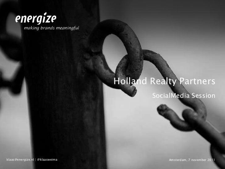 Holland Realty Partners                                          SocialMedia Sessionklaas@energize.nl | @klaasweima       ...
