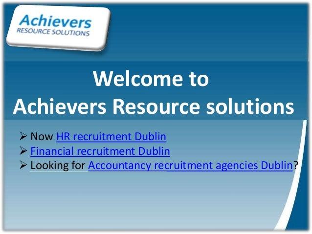 Recruitment Dublin Welcome to Achievers Resource solutions  Now HR recruitment Dublin  Financial recruitment Dublin  Lo...
