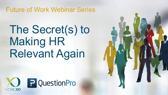 The Secret(s) to Making HR Relevant Again Future of Work Webinar Series