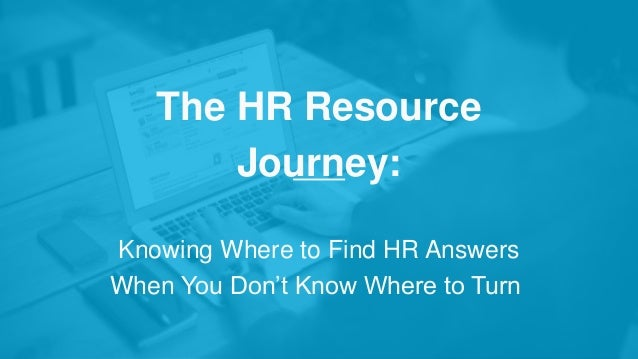 The Hr Resource Journey Knowing Where To Find Hr Answers When You Do
