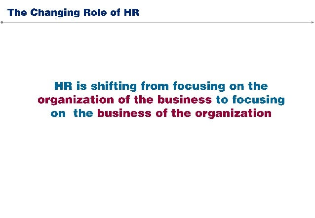 Dave Ulrich identifies four distinct roles of HR professional that may add value to a business and create sustainable comp...