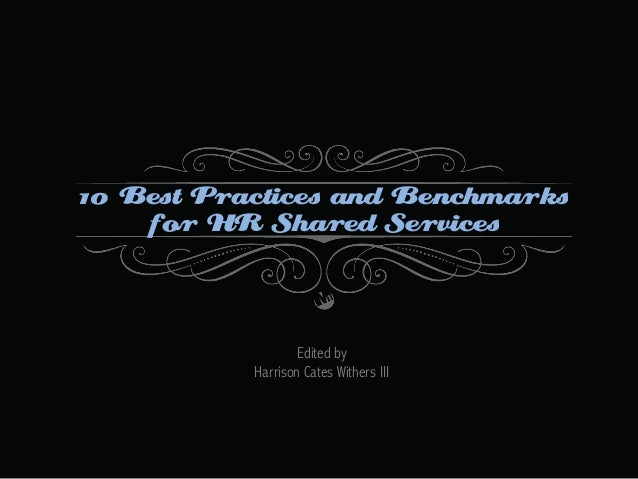 10 Best Practices and Benchmarks for HR Shared Services  Edited by Harrison Cates Withers III