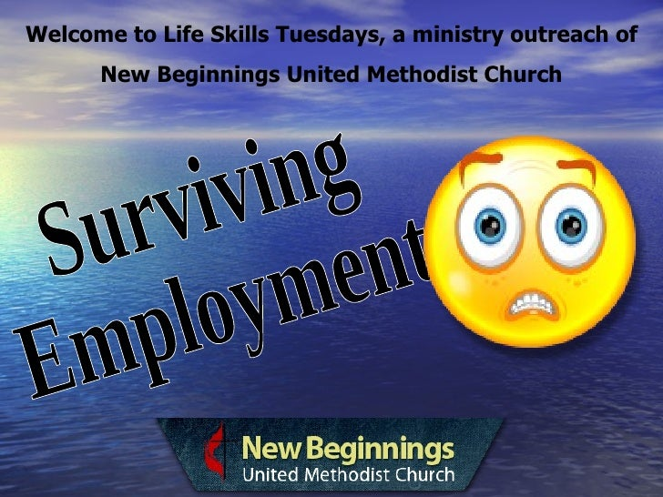 Welcome to Life Skills Tuesdays, a ministry outreach of New Beginnings United Methodist Church Surviving Employment
