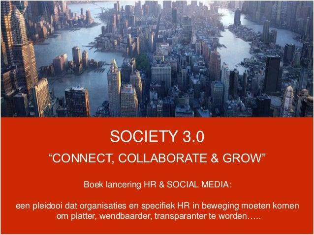 """SOCIETY 3.0 """"CONNECT, COLLABORATE & GROW"""" Boek lancering HR & SOCIAL MEDIA: een pleidooi dat organisaties en specifiek HR ..."""