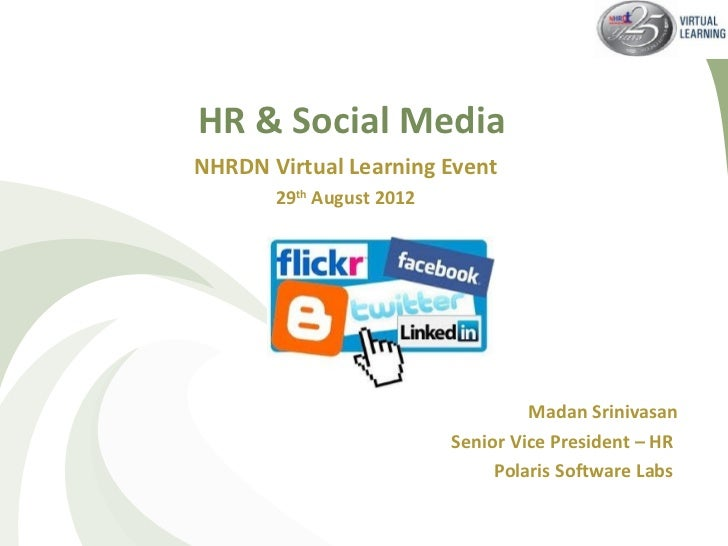 HR & Social MediaNHRDN Virtual Learning Event       29th August 2012                                   Madan Srinivasan   ...