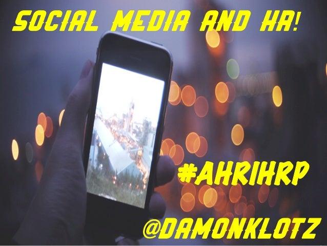 SOCIAL MEDIA And HR!           #AHRIHRP        @DamonKlotz