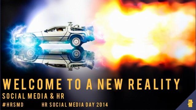 © HR SOCIAL MEDIA DAY | HRMAGAZINE | 24 JUNI 2014 W E L C O M E T O A N E W R E A L I T Y S O C I A L M E D I A & H R #H R...