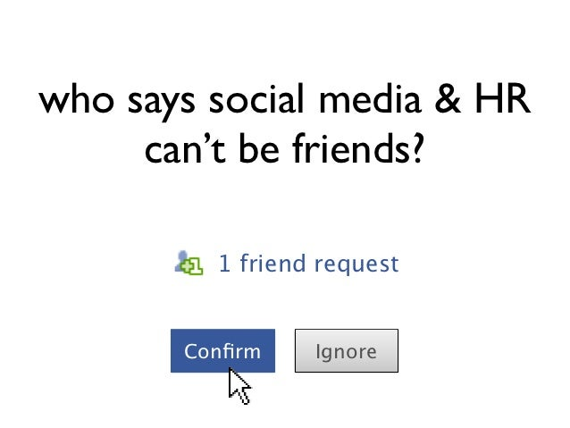 who says social media & HR     can't be friends?         1 friend request       Confirm    Ignore