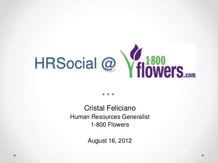 HRSocial @        Cristal Feliciano    Human Resources Generalist          1-800 Flowers         August 16, 2012