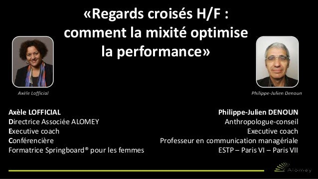 «Regards croisés H/F :  comment la mixité optimise  la performance»  Axèle LOFFICIAL Philippe-Julien DENOUN  Directrice As...