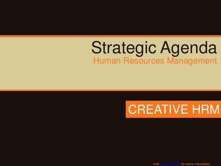 Strategic AgendaHuman Resources Management       CREATIVE HRM            Visit Creative HRM for more information.