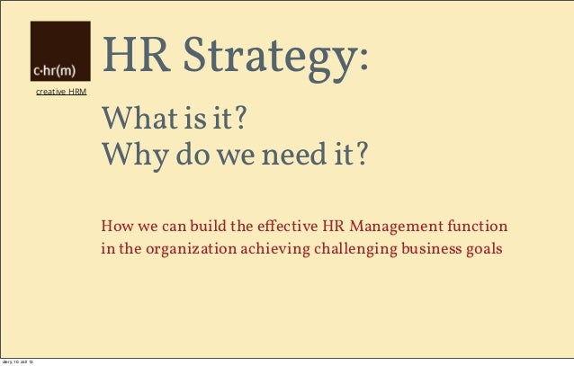 creative HRM HR Strategy: What is it? Why do we need it? How we can build the effective HR Management function in the organ...