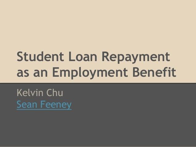 Student Loan Repayment as an Employment Benefit Kelvin Chu Sean Feeney