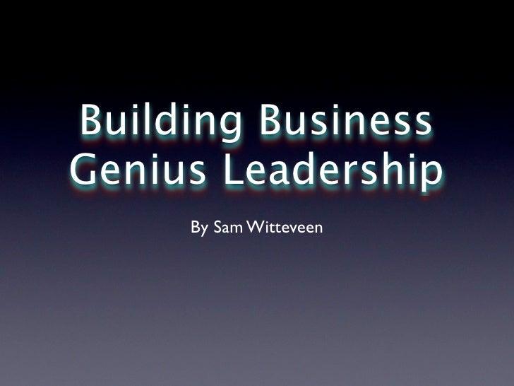 Building Business Genius Leadership      By Sam Witteveen