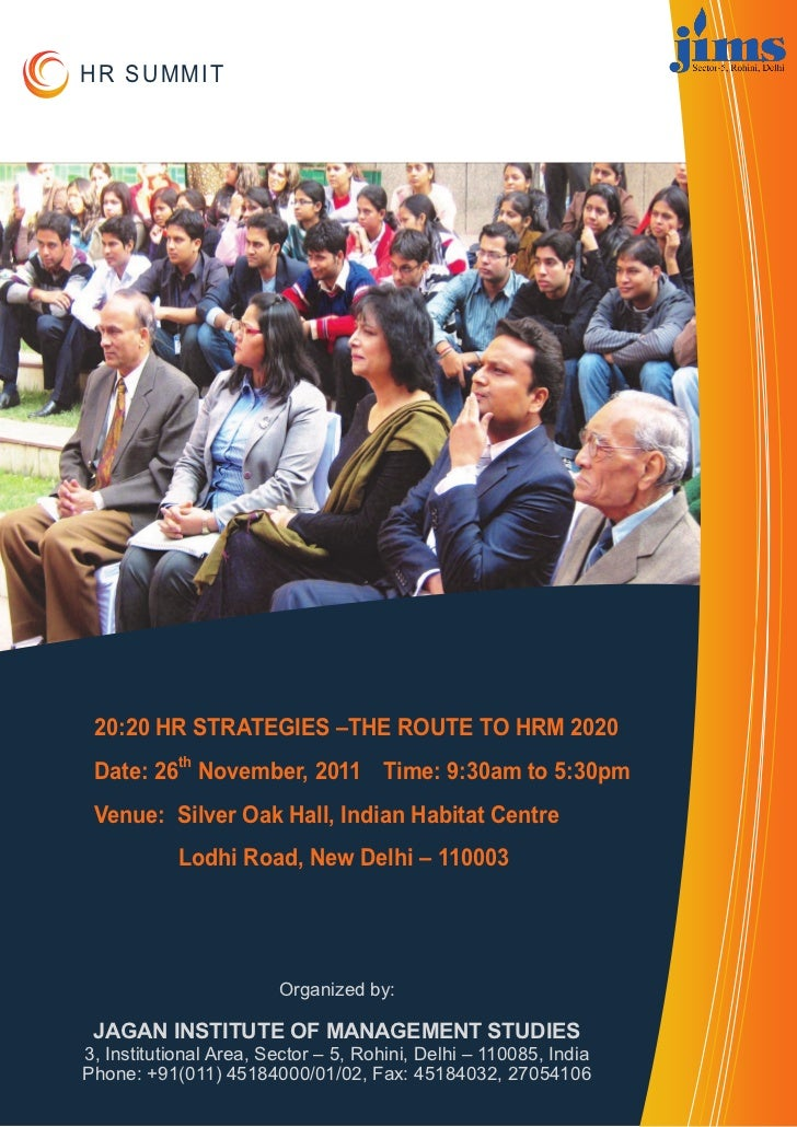 HR SUMMIT 20:20 HR STRATEGIES –THE ROUTE TO HRM 2020 Date: 26th November, 2011 Time: 9:30am to 5:30pm Venue: Silver Oak Ha...