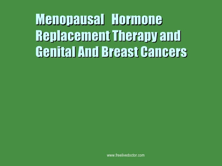 Menopausal  Hormone Replacement Therapy and Genital And Breast Cancers www.freelivedoctor.com