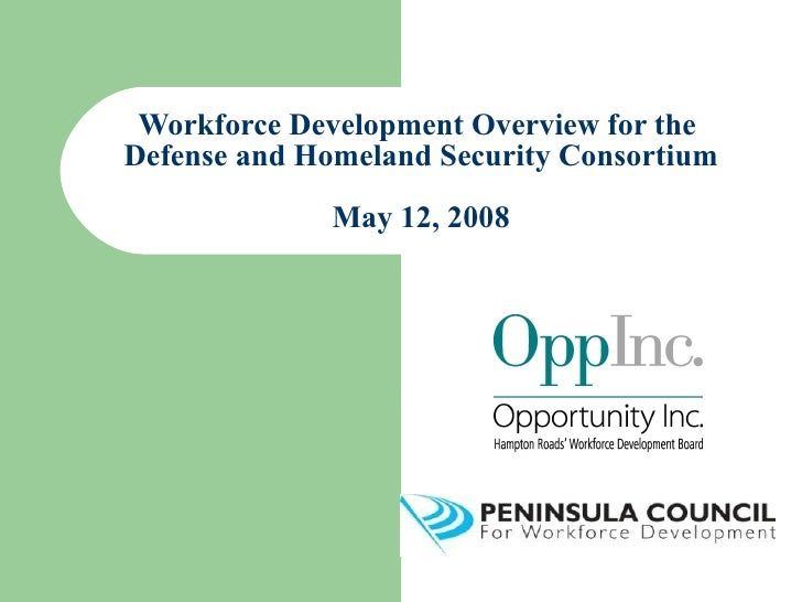 Workforce Development Overview for the  Defense and Homeland Security Consortium May 12, 2008