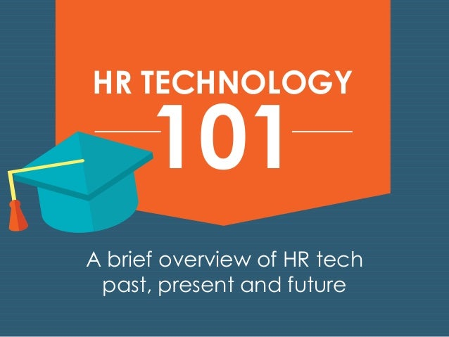 HR TECHNOLOGY 101  A brief overview of HR tech  past, present and future