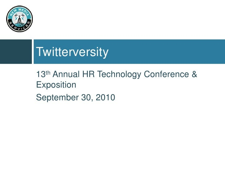 Twitterversity<br />13th Annual HR Technology Conference & Exposition<br />September 30, 2010<br />