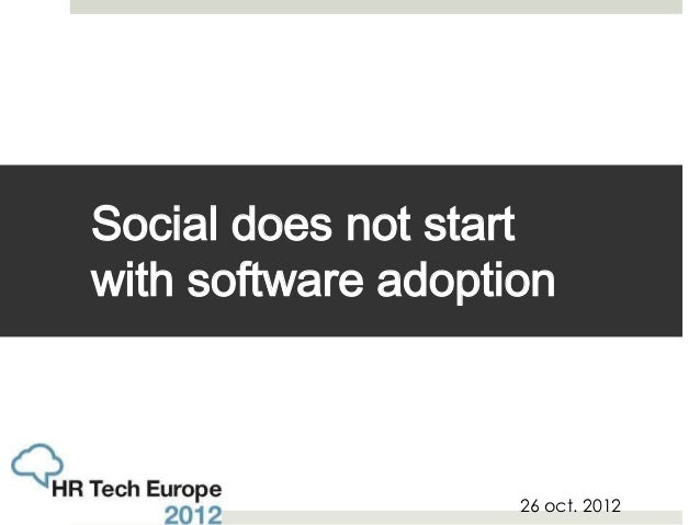 Social does not startwith software adoption                    26 oct. 2012