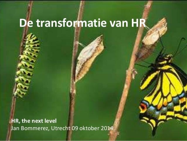 De transformatie van HR  HR, the next level  Jan Bommerez, Utrecht 09 oktober 2014