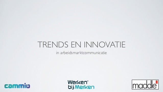 TRENDS EN INNOVATIE   in arbeidsmarktcommunicatie