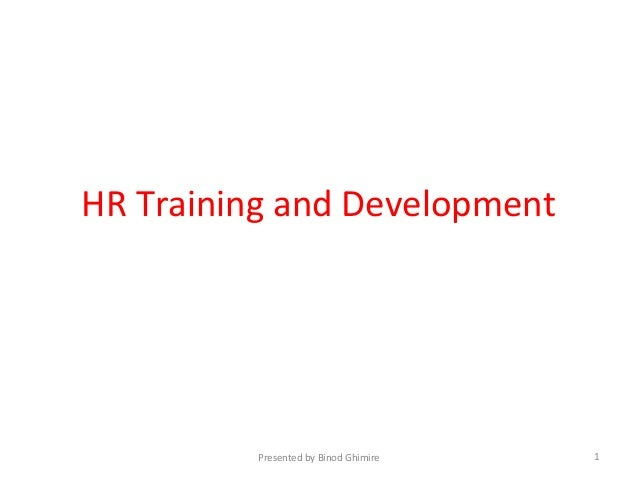 HR Training and Development Presented by Binod Ghimire 1